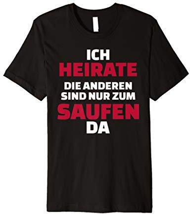 Jga T-shirt Ich Heirate Die Andern Sind Nur Zum Saufen Hier.